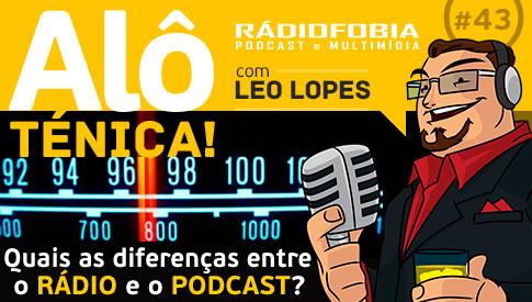 Alô Ténica! #43 – Quais as diferenças entre o RÁDIO e o PODCAST?