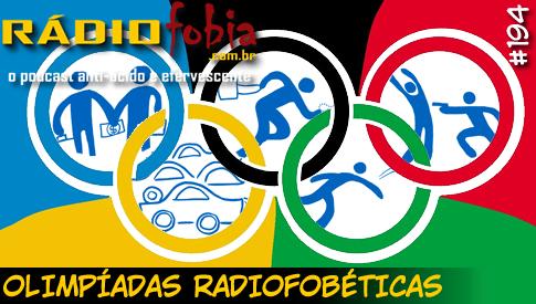 RADIOFOBIA 194 – Olimpíadas Radiofobéticas