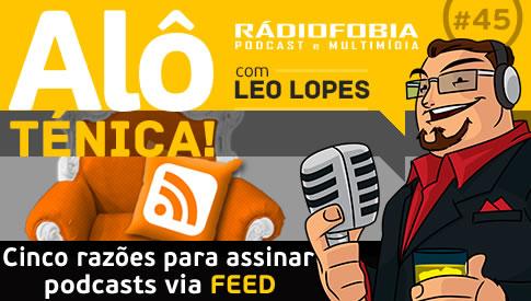 Alô Ténica! #45 – Cinco razões para assinar podcasts via FEED