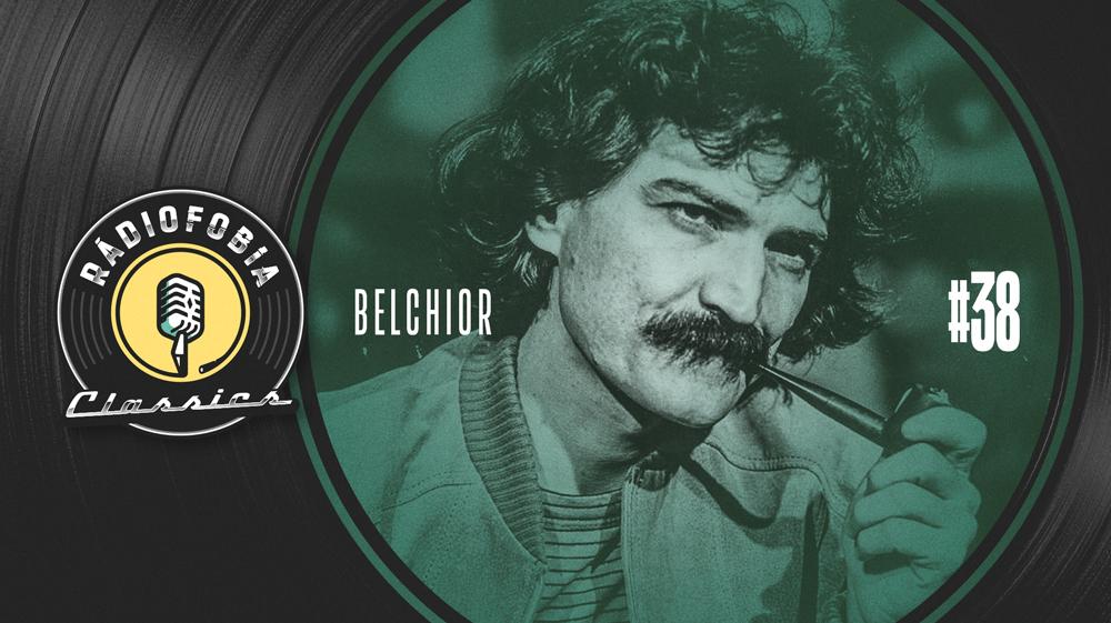 RÁDIOFOBIA Classics #38 – Belchior