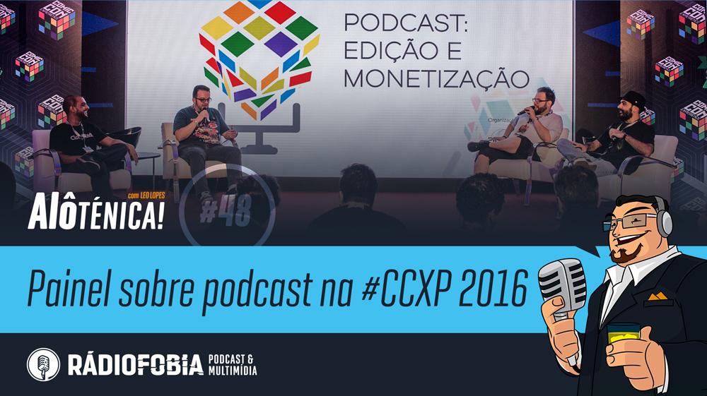 Alô Ténica! #48 – Painel sobre podcast na #CCXP 2016