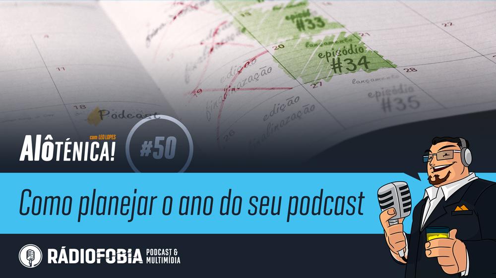 Alô Ténica! #50 – Como planejar o ano do seu podcast