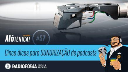 Alô Ténica! #57 – Cinco dicas para SONORIZAÇÃO de podcasts