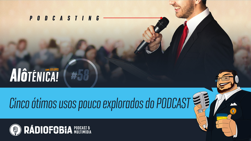 Alô Ténica! #58 – Cinco ótimos usos pouco explorados do PODCAST