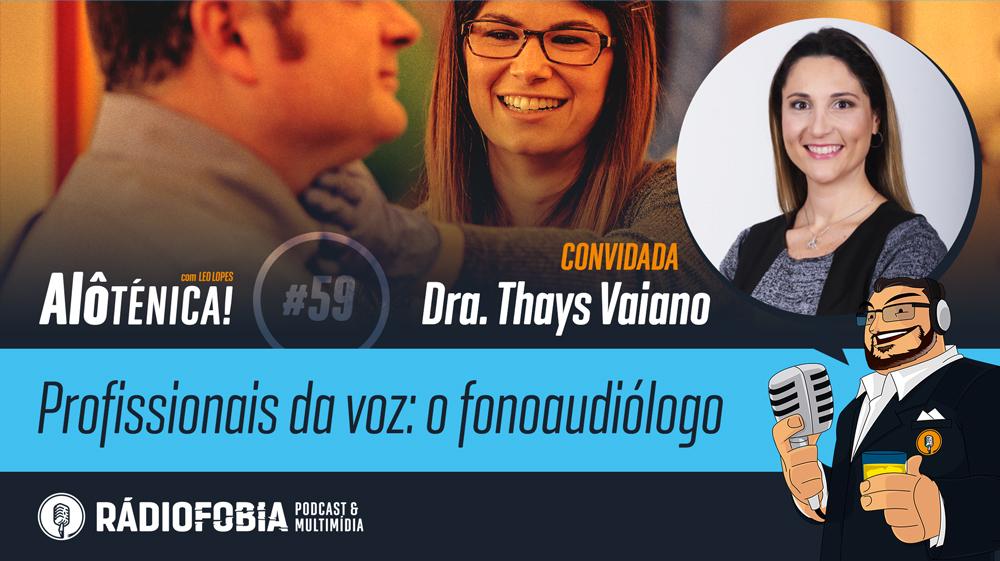 Alô Ténica! #59 – Profissionais da voz: o fonoaudiólogo, com Dra. Thays Vaiano
