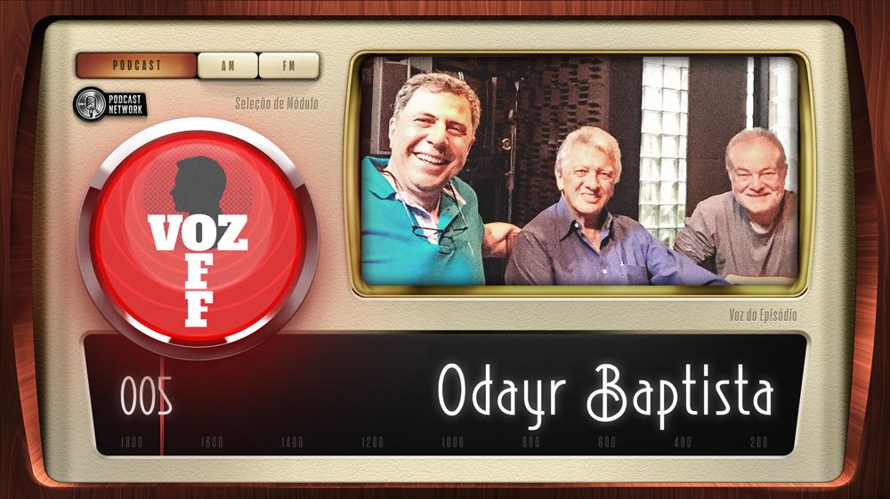 VOZ OFF 005 – Odayr Baptista
