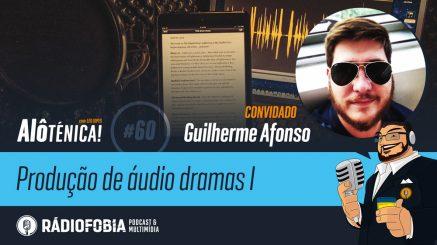 Alô Ténica! #60 – Produção de áudio dramas I, com Guilherme Afonso