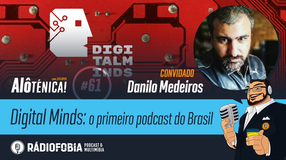 Alô Ténica! #61 – Digital Minds: o primeiro podcast do Brasil