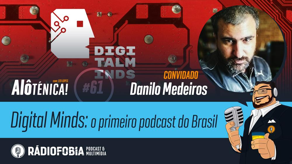 Alô Ténica! #61 – Digital Minds: o primeiro podcast do Brasil