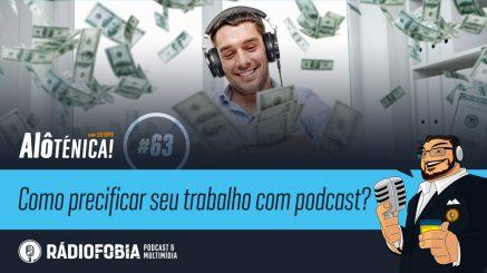 Alô Ténica! #63 – Como precificar o seu trabalho com podcast?