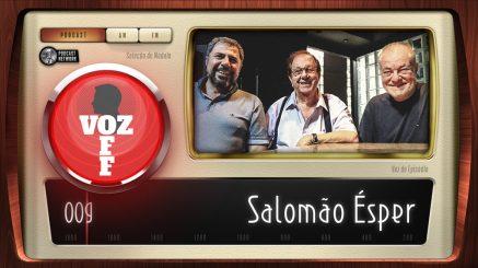 VOZ OFF 009 – Salomão Ésper