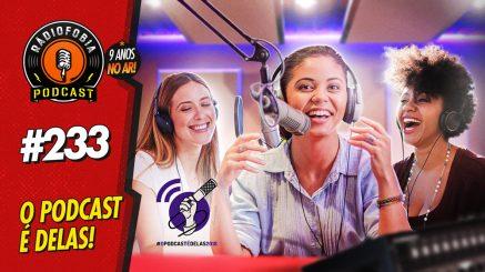 RADIOFOBIA 233 – O Podcast é Delas!