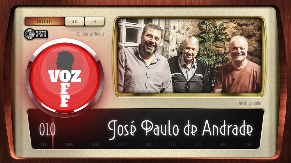 VOZ OFF 010 – José Paulo de Andrade