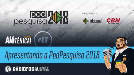 Alô Ténica! #68 – Apresentando a PodPesquisa 2018