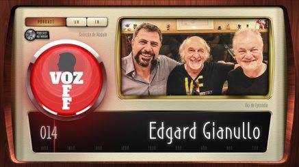 VOZ OFF 014 – Edgard Gianullo