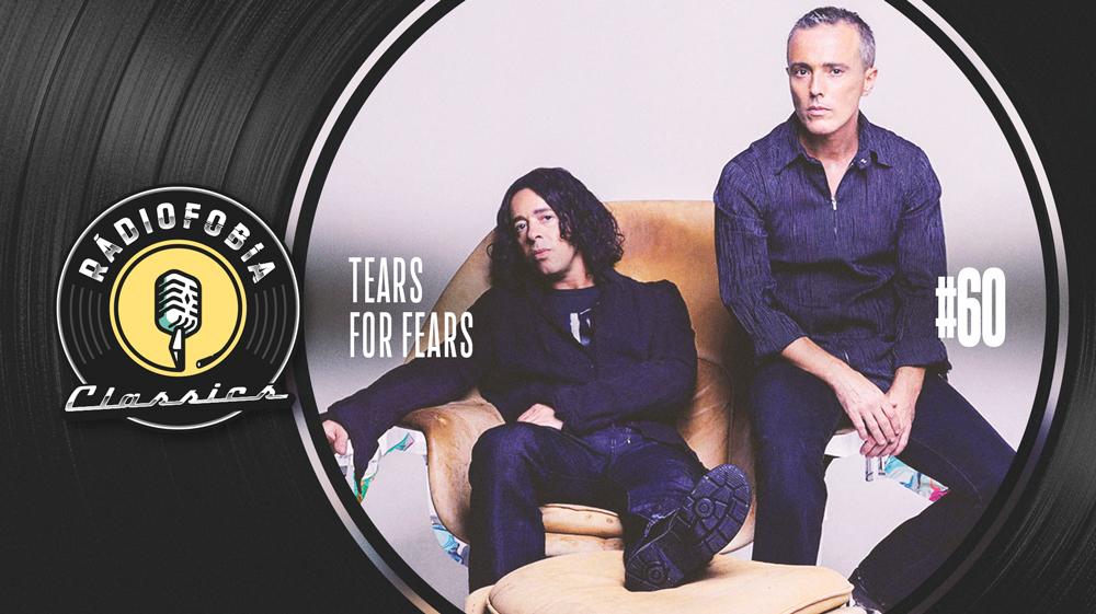 RÁDIOFOBIA Classics #60 – Tears for Fears