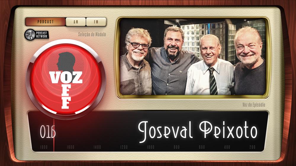 VOZ OFF 016 – Joseval Peixoto
