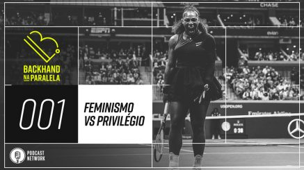 Backhand na Paralela 001 – Feminismo vs privilégio