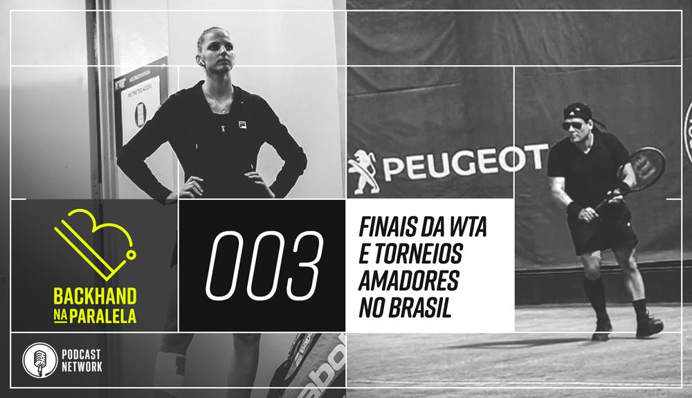 Backhand na Paralela 003 – Finais da WTA e torneios amadores no Brasil