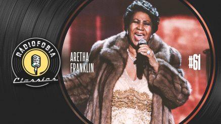 RÁDIOFOBIA Classics #61 – Aretha Franklin