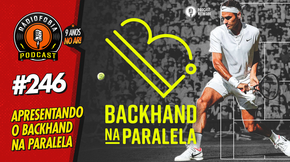 RADIOFOBIA 246 – Apresentando o Backhand na Paralela