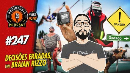 RADIOFOBIA 247 – Decisões erradas, com Braian Rizzo