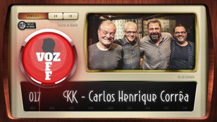 VOZ OFF 017 – KK – Carlos Henrique Corrêa