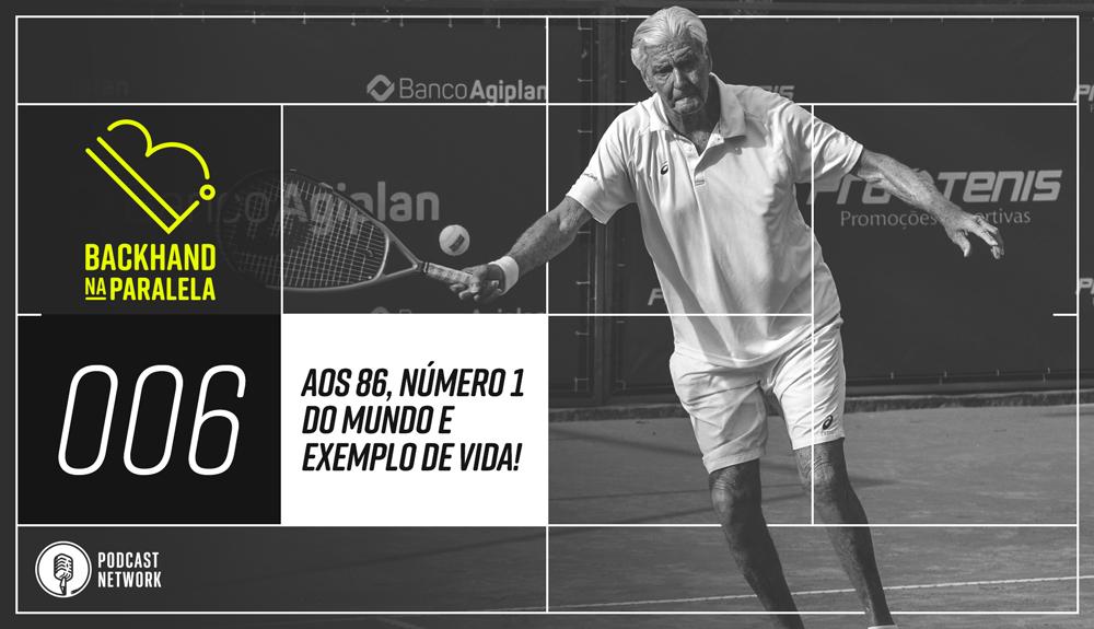 Backhand na Paralela 006 – Nº1 do Mundo aos 86 anos!