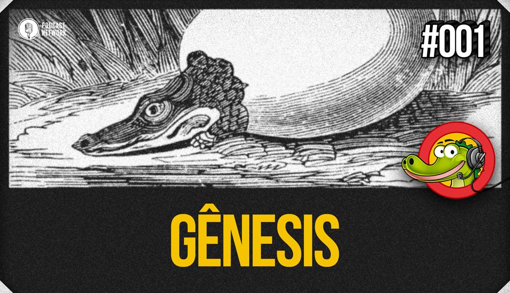 Jacaré BANcast #001 – Gênesis