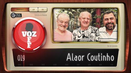 VOZ OFF 019 – Alaor Coutinho