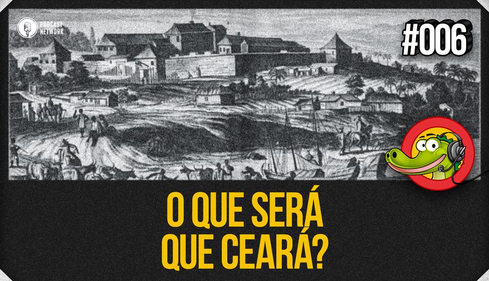 Jacaré BANcast #006 – O Que Será Que Ceará?