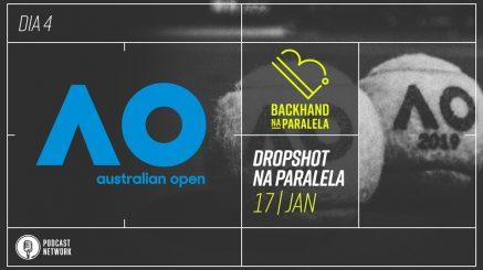 Dropshot na Paralela – Australian Open 2019 – Dia 4