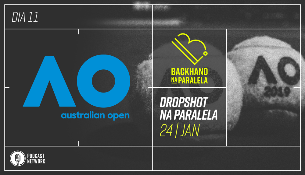 Dropshot na Paralela – Australian Open 2019 – Dia 11 – Naomi, Petra e Rafa!