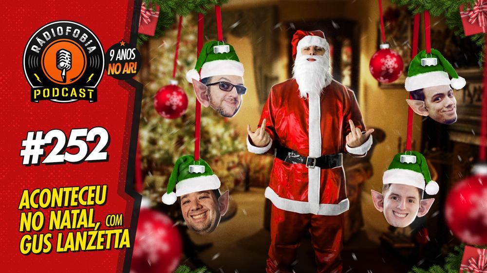 RADIOFOBIA 252 – Aconteceu no Natal, com Gus Lanzetta