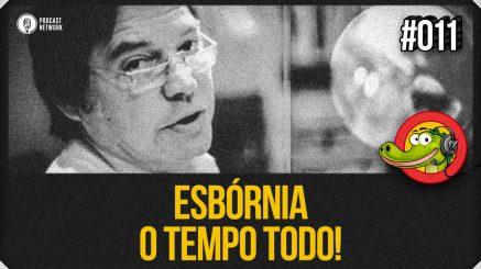Jacaré BANcast #011 – Esbórnia o Tempo Todo!