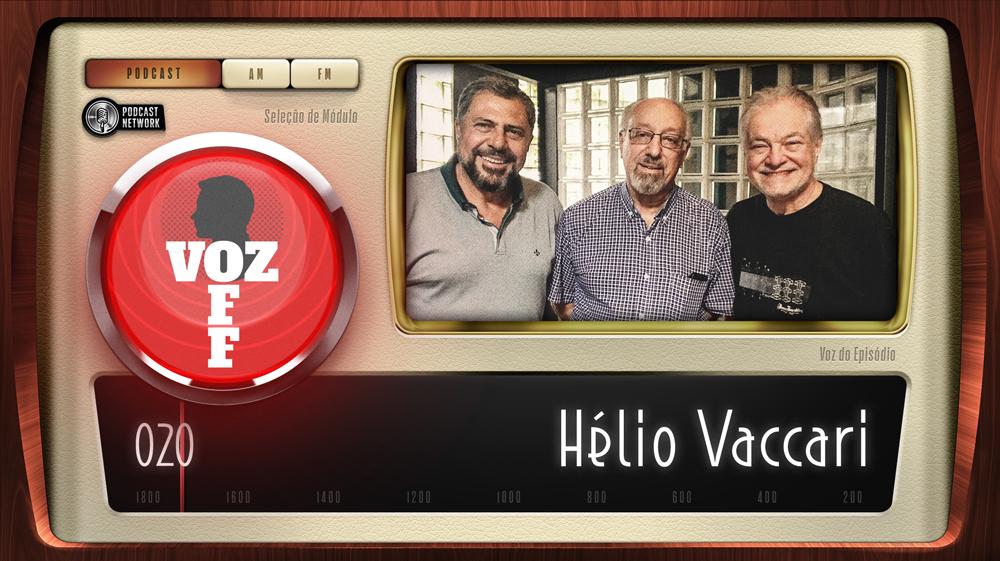 VOZ OFF 020 – Hélio Vaccari