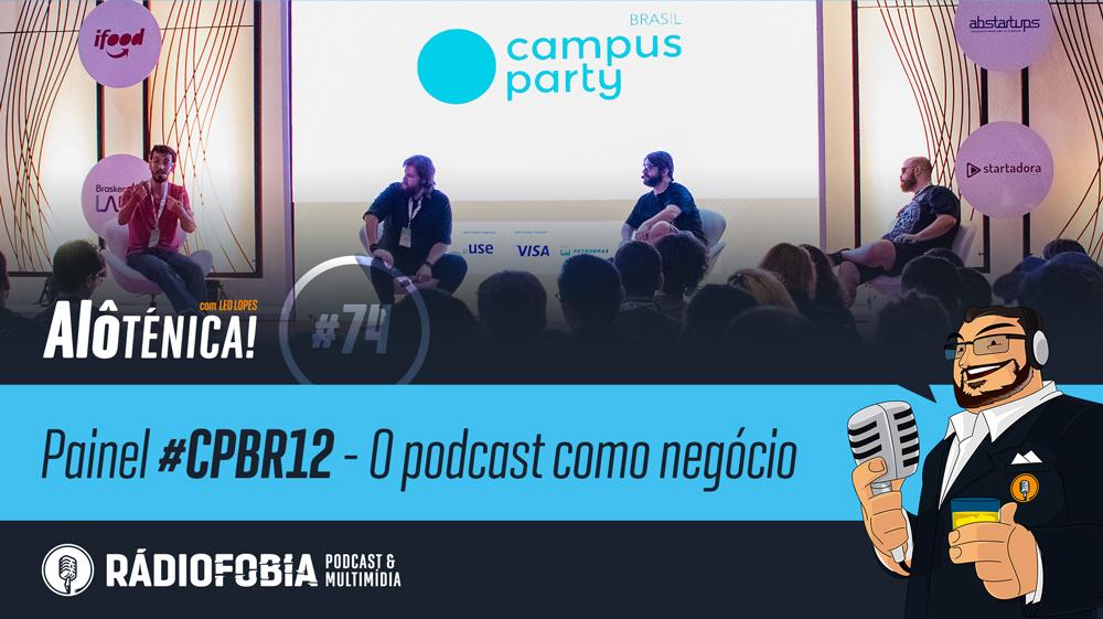 Alô Ténica! #74 – Painel #CPBR12 – O podcast como negócio