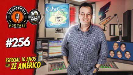 RADIOFOBIA 256 – ESPECIAL 10 ANOS – com Zé Américo