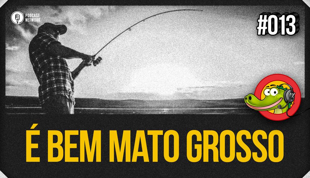 Jacaré BANcast #013 – É Bem Mato Grosso