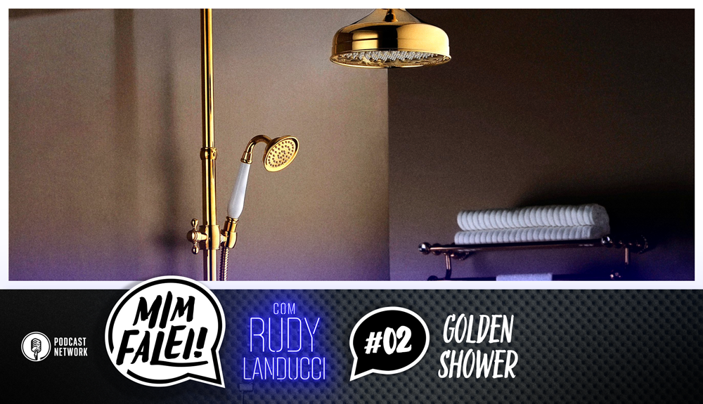 Mim Falei! #02 – Golden Shower