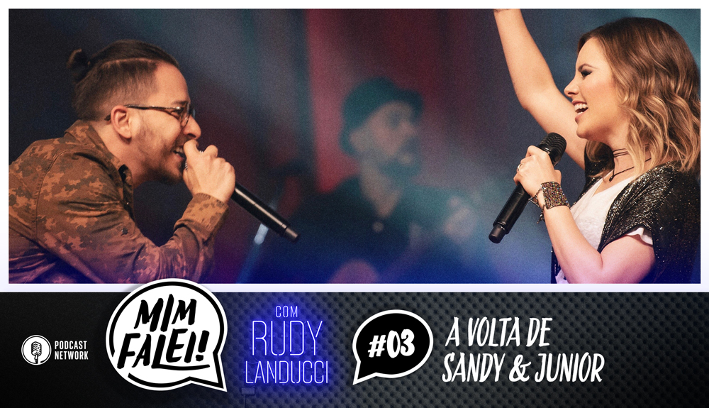 Mim Falei! #03 – A volta de Sandy & Junior