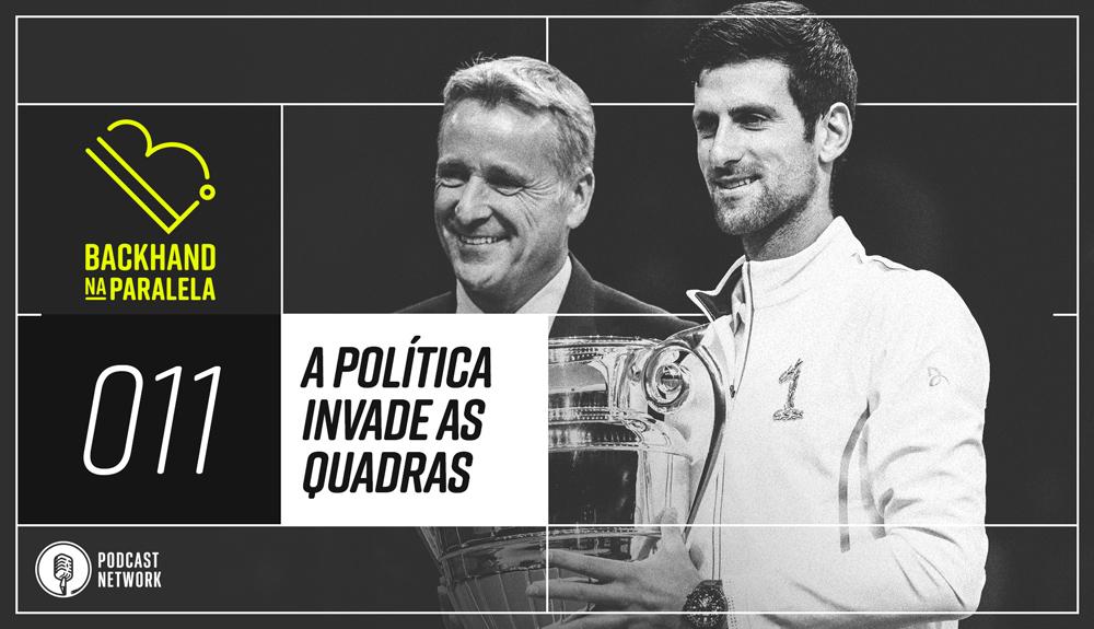 Backhand na Paralela 011 – A política invade a quadra