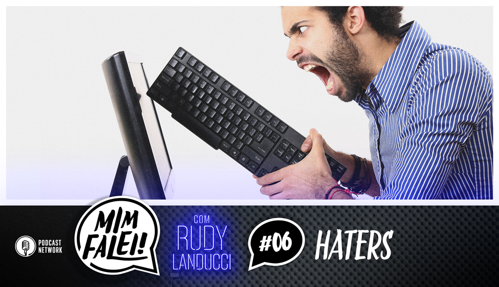 Mim Falei! #06 – Haters
