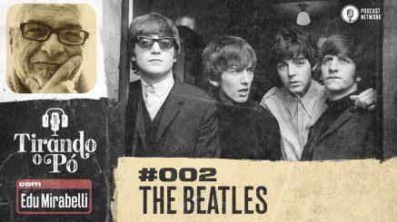 Tirando o Pó 002 – The Beatles