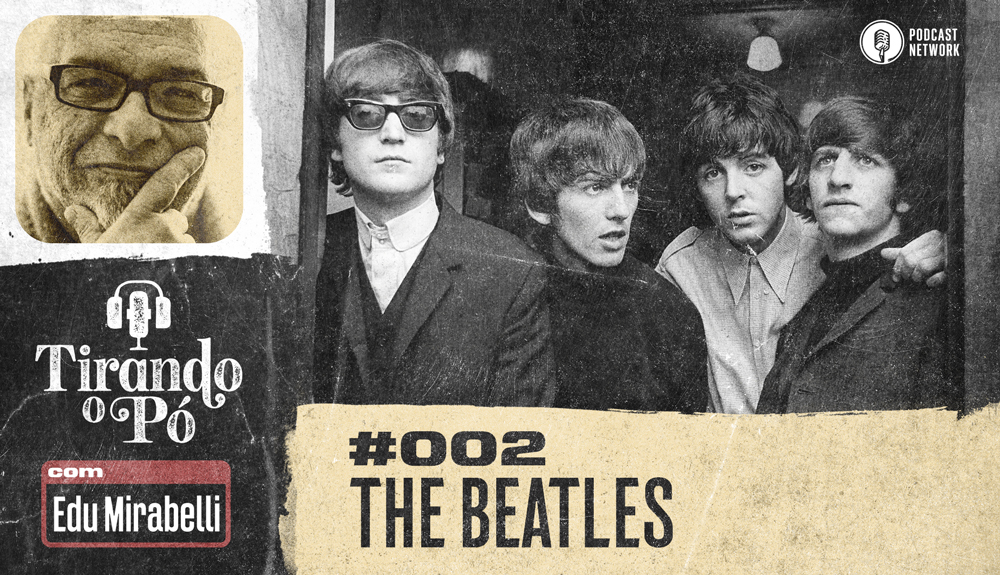 Tirando o Pó 002 – The Beatles