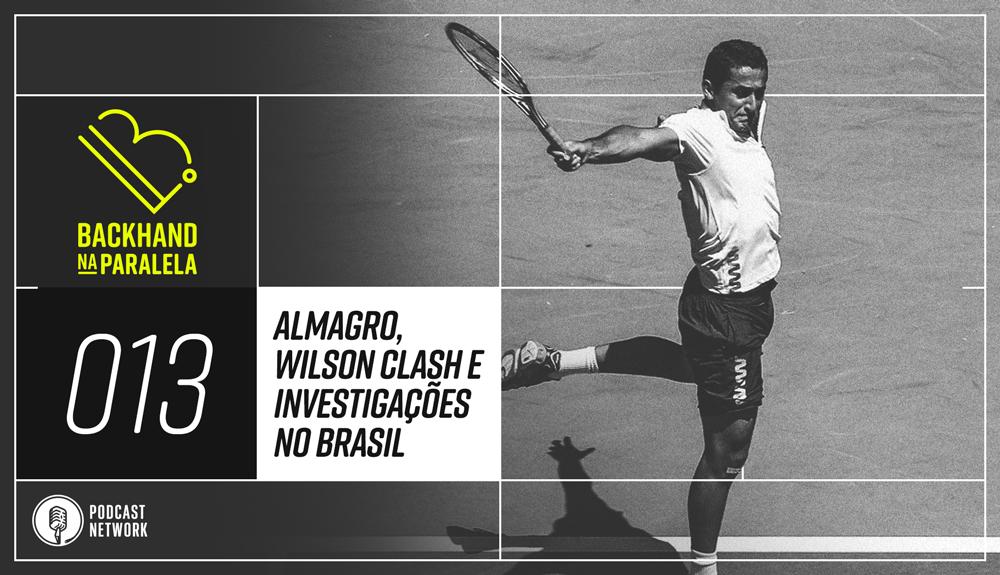 Backhand na Paralela 013 – Despedida de Almagro e o teste da nova Wilson Clash