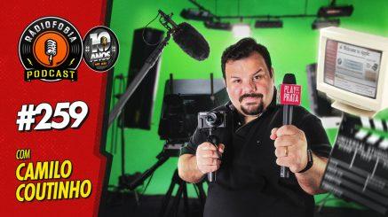 RADIOFOBIA 259 – com Camilo Coutinho