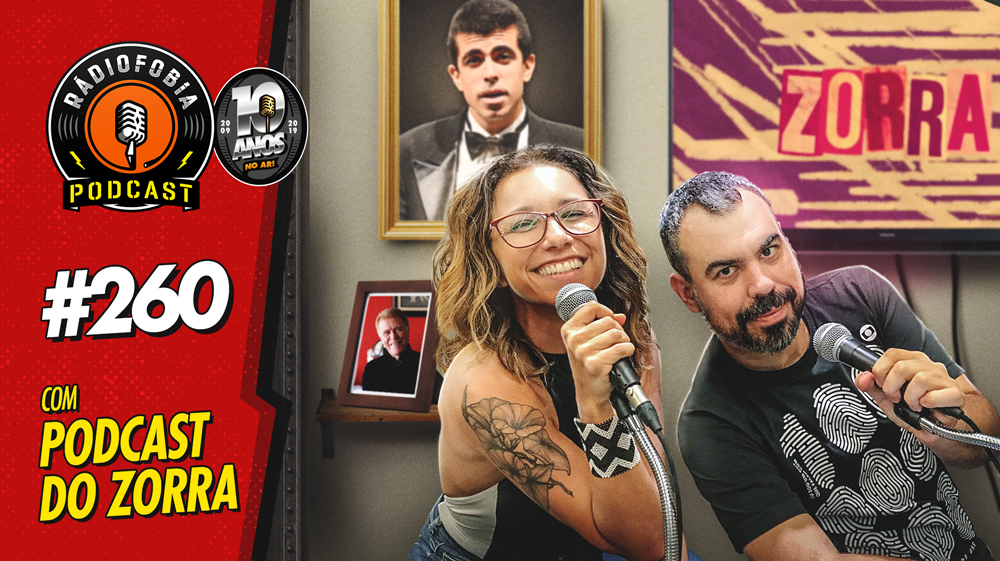 RADIOFOBIA 260 – com Podcast do Zorra