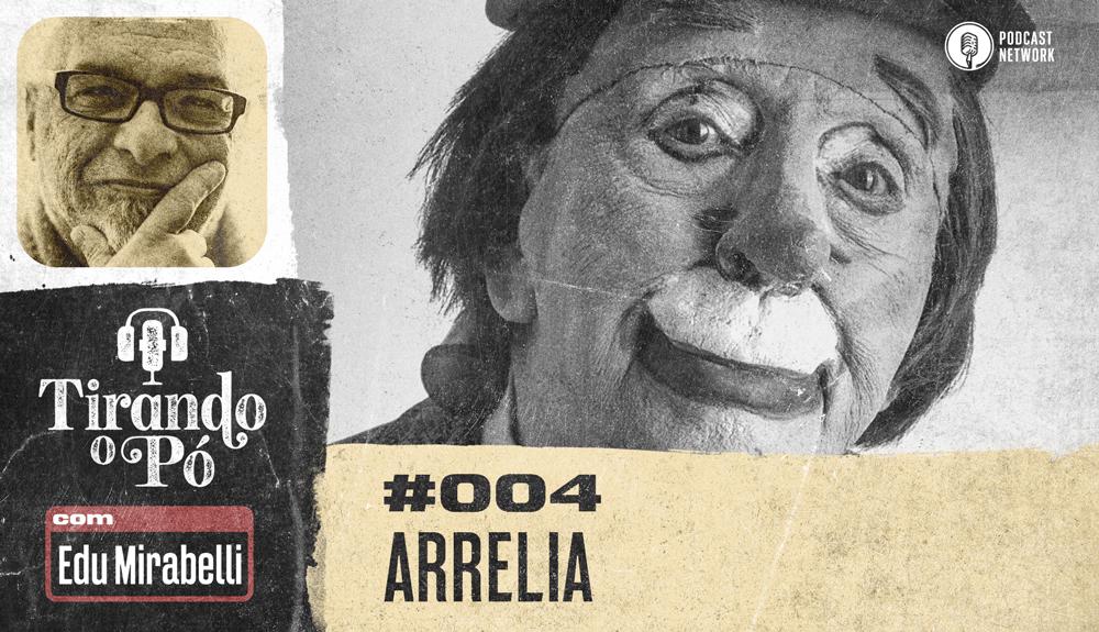 Tirando o Pó 004 – Arrelia