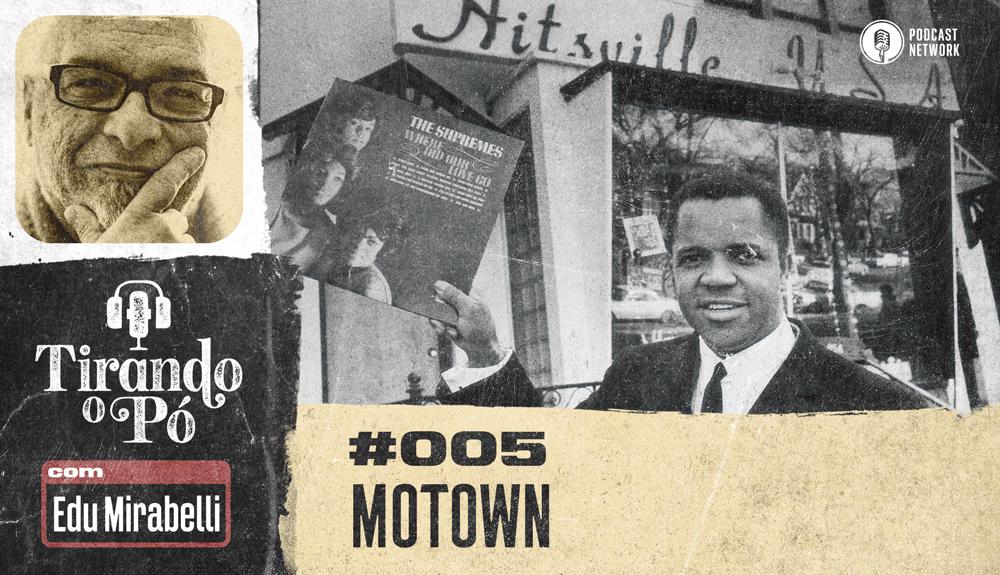 Tirando o Pó 005 – Motown